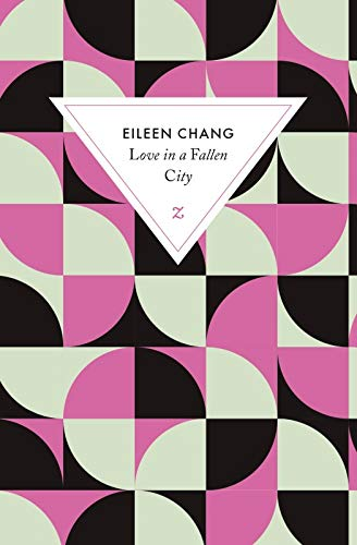 LOVE IN A FALLEN CITY: CHANG EILEEN