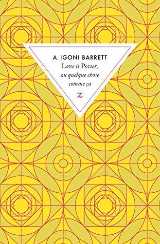 love is power, ou quelque chose comme ça: A. Igoni Barrett