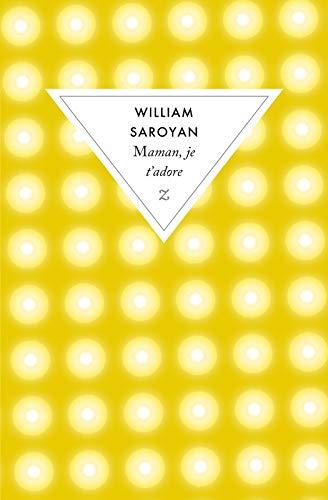 MAMAN JE T'ADORE: SAROYAN WILLIAM