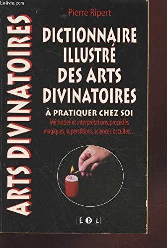 9782843081866: Dictionnaire illustré des arts divinatoires à pratiquer chez soi