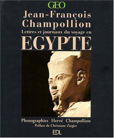 L'Egypte de Jean-François Champollion - Lettres et journaux du voyage (1828-1829): ...