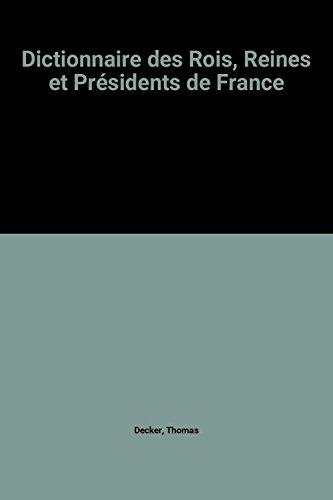 9782843083877: Dictionnaire des Rois, Reines et Présidents de France