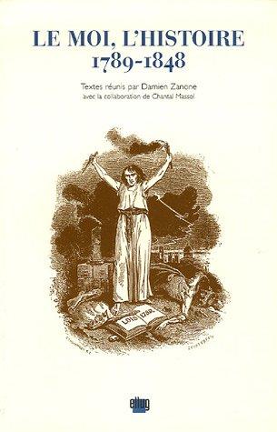 9782843100635: Le Moi, l'Histoire 1789-1848 (French Edition)