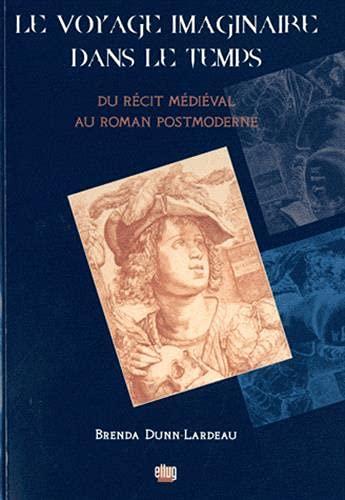 9782843101373: Le voyage imaginaire dans le temps : Du récit médiéval au roman postmoderne