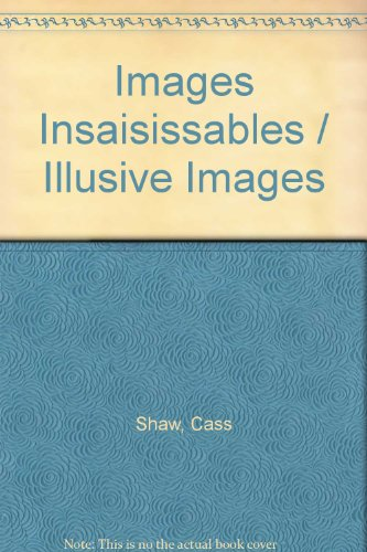 Images Insaisissables / Illusive Images: Shaw, Cass