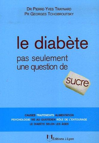 DIABÈTE (LE) : PAS SEULEMENT UNE QUESTION DE SUCRE: TRAYNARD PIERRE-YVES