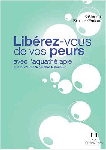 LIBÉREZ-VOUS DE VOS PEURS GRÂCE À L'AQUATHÉRAPIE: BOUQUET-PROTEAU ...