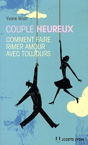 COUPLE HEUREUX : COMMENT FAIRE RIMER AMOUR AVEC TOUJOURS: WIART YVANE