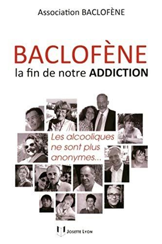 BACLOFENE LA FIN DE NOTRE ADDICTION: ASSOCIATION BACLOFEN