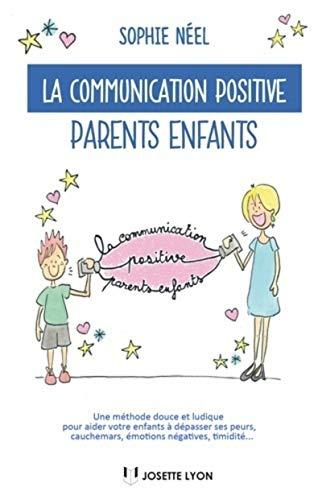 9782843193798: La communication positive parents-enfants : Une méthode douce et ludique pour aider votre enfant à dépasser ses peurs, cauchemars, émotions négatives, timidité...