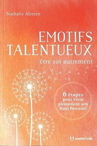 9782843194344: Emotifs talentueux : Etre soi autrement : 6 étapes pour vivre pleinement son Haut Potentiel