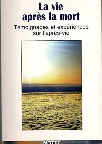 9782843200069: La vie apr�s la mort : T�moignages et exp�riences sur l'apr�s-vie