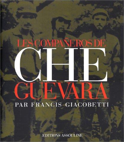 LES COMPAÑEROS DE CHE GUEVARA. Texte de Mauricio Vicent, traduit par Armelle Glavany. Pr&...