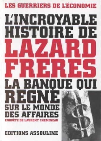 L'incroyable histoire de Lazard FreÌ res, la banque qui reÌ gne sur le monde des affaires (Les ...