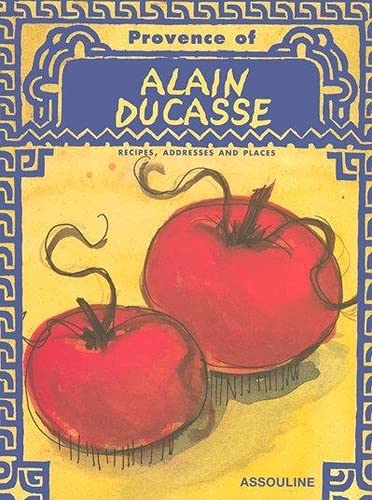 The Provence of Alain Ducasse: Recipes, Addresses and Places (2843232473) by Alain Ducasse; Francois Simon