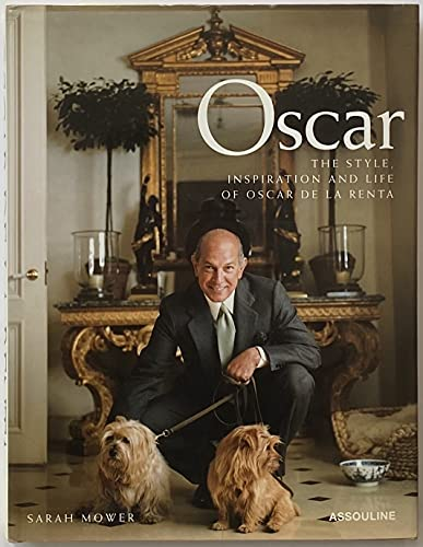 Oscar: The Style Inspiration and Life of Oscar De LA Renta: Mower, Sarah; Wintour, Anna