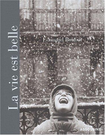 La Vie Est Belle: Édouard Boubat