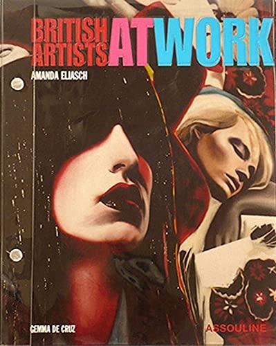British Artists at Work: Cruz, Gemma De and Amanda Eliasch