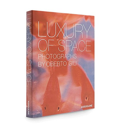 Luxury of Space: Photographs by Oberto Gili: Gili, Oberto