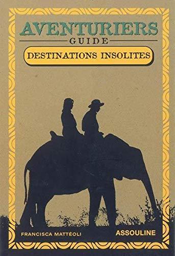 9782843236662: Adventuriers Guide Destinations Insolites