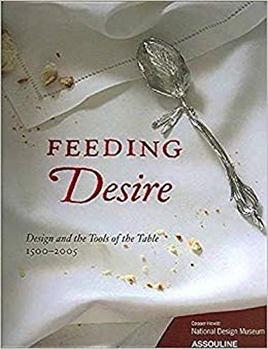 Feeding Desire: Design and the Tools of the Table, 1500-2005
