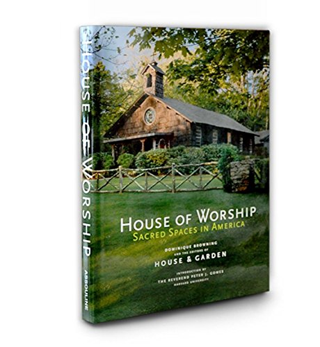 House of Worship: Sacred Spaces in America: Browning, Dominique (Editor)/ Gomes, Peter J. (...