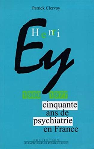 Henri Ey, 1900-1977: Cinquante ans de psychiatrie en France (Les Empecheurs de penser en rond) (...