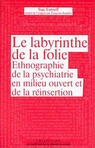 Le Labyrinthe de la folie: Ethnographie de la psychiatrie en milieu ouvert et de la ré...