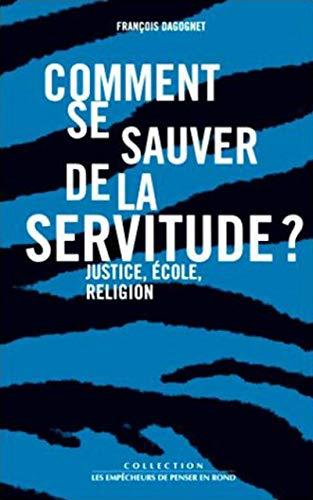 Comment se sauver de la servitude?: Dagognet, François