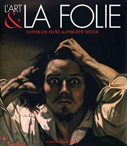 L'Art et la Folie (88 illustrations en couleur): Sivry, Sophie de; Meyer, Philippe