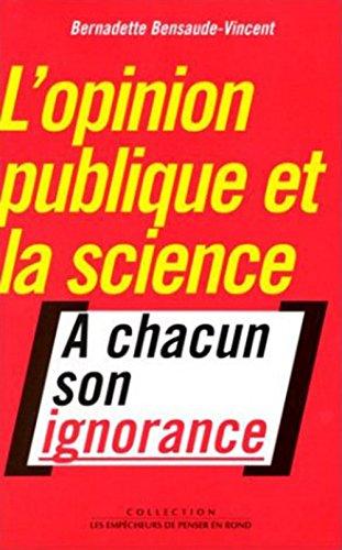 Opinion publique et la science (L'): Bensaude-Vincent, Bernadette