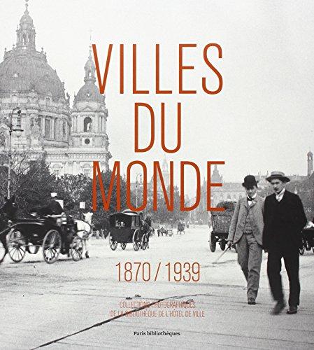 9782843311987: Villes du monde (1870-1939) : Collections photographiques de la Biblioth�que de l?H�tel de Ville