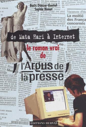 DE MATA HARI A INTERNET. LE ROMAN VRAI DE L'ARGUS DE LA PRESSE: DANZER-KANTOF, BORIS ; NANOT, ...