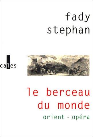 9782843351228: Le berceau du monde: Orient-Opéra (Litterature)