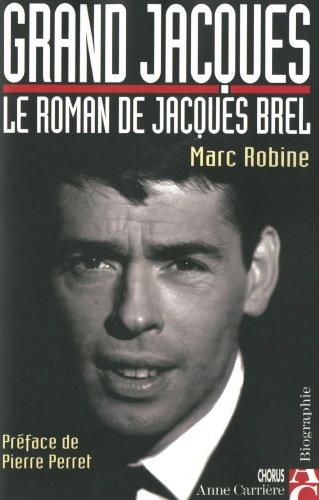 Grand Jacques: Le roman de Jacques Brel (French Edition): Robine, Marc