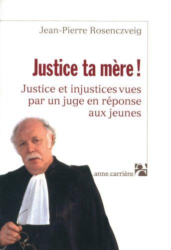 9782843372049: Justice ta mère ! : Justice et injustices vues par un juge en réponse aux jeunes