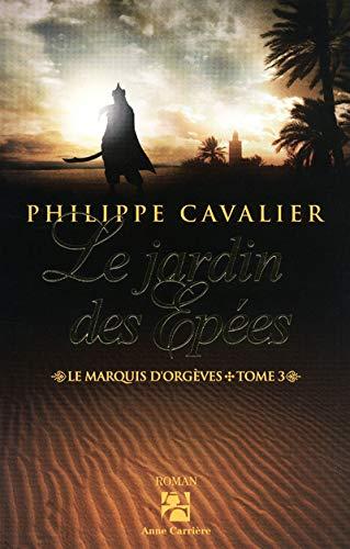 Le marquis d'Orgèves, Tome 3 : Le jardin des épées: Philippe Cavalier