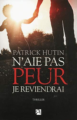 N'ai pas peur je reviendrai: Patrick Hutin