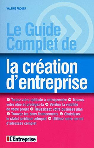 9782843437700: LE GUIDE COMPLET DE LA CREATION D'ENTREPRISE