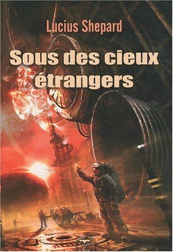 Sous des cieux étrangers (French Edition): Lucius Shepard