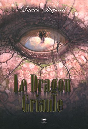 Le Dragon Griaule (French Edition): Lucius Shepard
