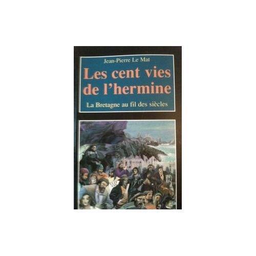 9782843460135: Les cent vies de l'hermine : La Bretagne au fil des siècles (Les indispensables)