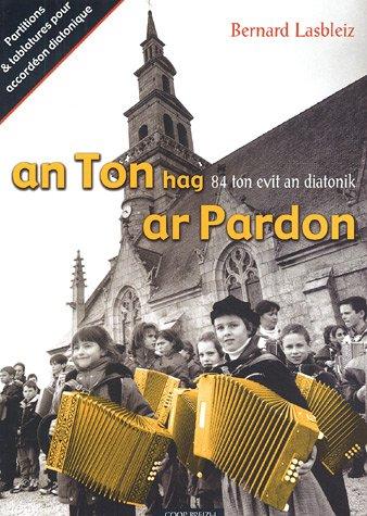 9782843462139: An ton hag ar pardon : Partitions et tablatures pour solos, duos, trios d'accordéons diatoniques