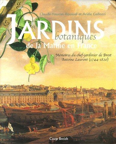 9782843462320: Jardins botaniques de la Marine en France : Mémoires du chef-jardinier de Brest Antoine Laurent (1744-1820)