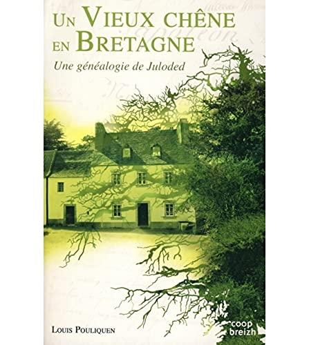 9782843465543: Un vieux ch�ne en Bretagne. Une g�n�alogie de Juloded.
