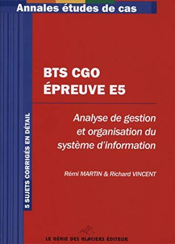 9782843478796: BTS CGO - Epreuve E5. Analyse de gestion et organisation du système d'information. 5 sujets corrigés en détail.