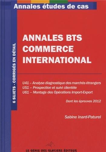 9782843478871: Annales BTS commerce international. 6 sujets - corrigés en détails. U41-Analyse diagnostique des marchés étrangers. U51-Prospection et suivi clientèle. U61-Montage des opérations import-exports.