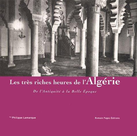 9782843501388: Les très riches heures de l'Algérie de l'Antiquité à la Belle Epoque