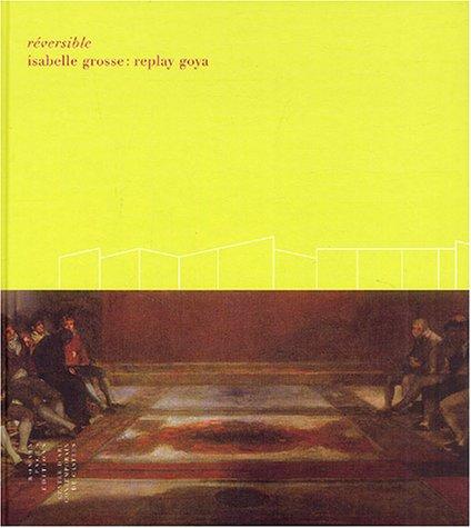 REVERSIBLE : Isabelle Grosse : Replay Goya: GROSSE ( Isabelle