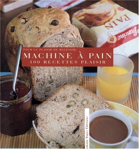 9782843502118: 100 Recettes plaisir � la machine � pain